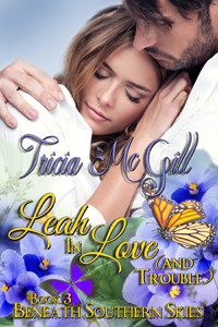 Leah In Love (and trouble)- Beneath Southern Skies Book 3 by Tricia McGill