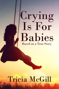 Crying is for Babies by Tricia McGill