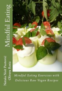 Mindful Eating with Delicious Raw Vegan Recipes Alchemy of Love Mindfulness Training Book 3 by Natasa Pantovic and Olivera Rosic